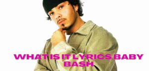 what is it lyrics baby bash